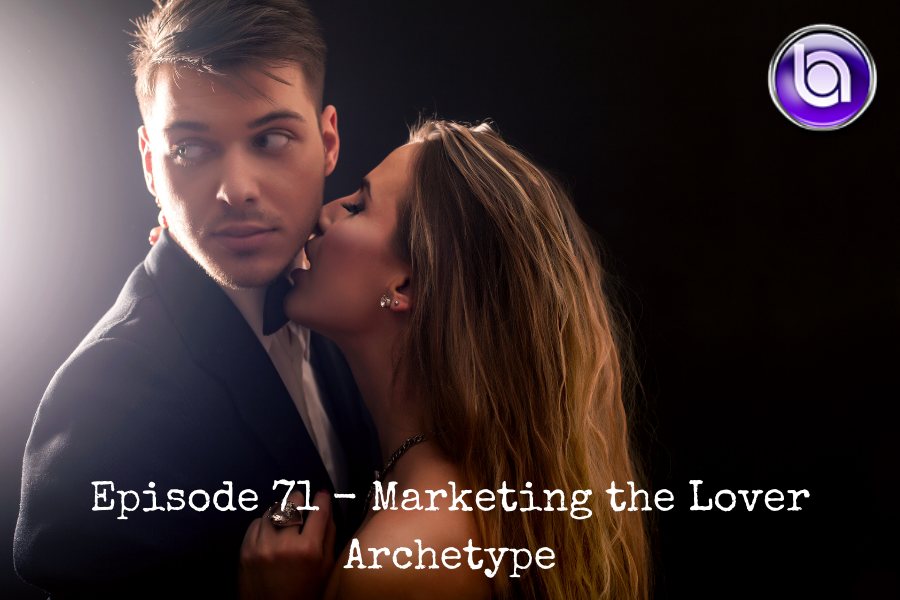 71 - Marketing the Lover Archetype